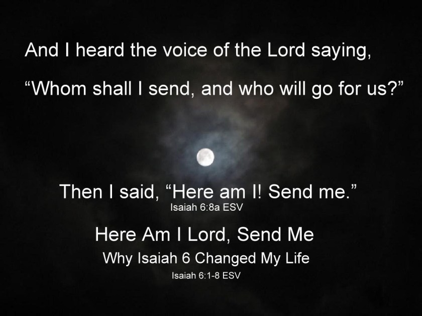 'Here am I Lord, Send me' - Why Isaiah 6 Changed My Life. Isaiah 6.1–8 ESV. 0-1